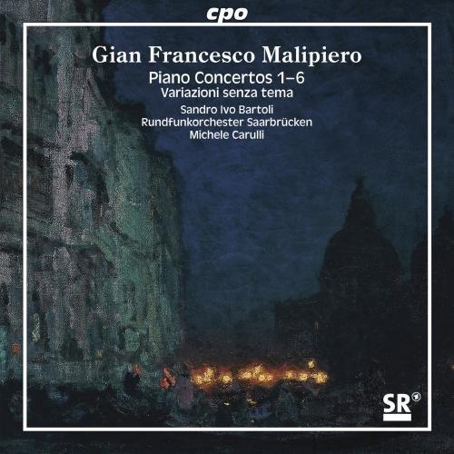 Gian Francesco Malipiero: Piano Concertos 1 6; Var..